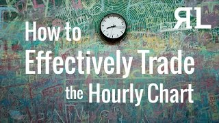 How to Effectively Trade the Hourly Chart