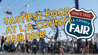 Best Food at the LA County Fair 2018!