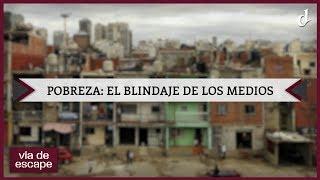 Vía de Escape | Pobreza: el blindaje de los medios