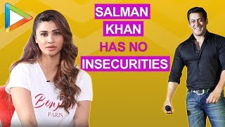 "Daisy Shah: ""Salman Khan is one SUPERSTAR who has no insecurities"" 