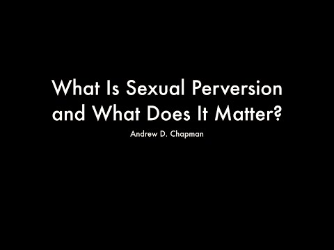 What Is Sexual Perversion and What Does It Matter? (Andrew D. Chapman)