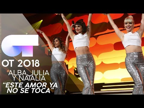 """ESTE AMOR YA NO SE TOCA"" | ALBA, JULIA y NATALIA | GALA 12 | OT 2018"