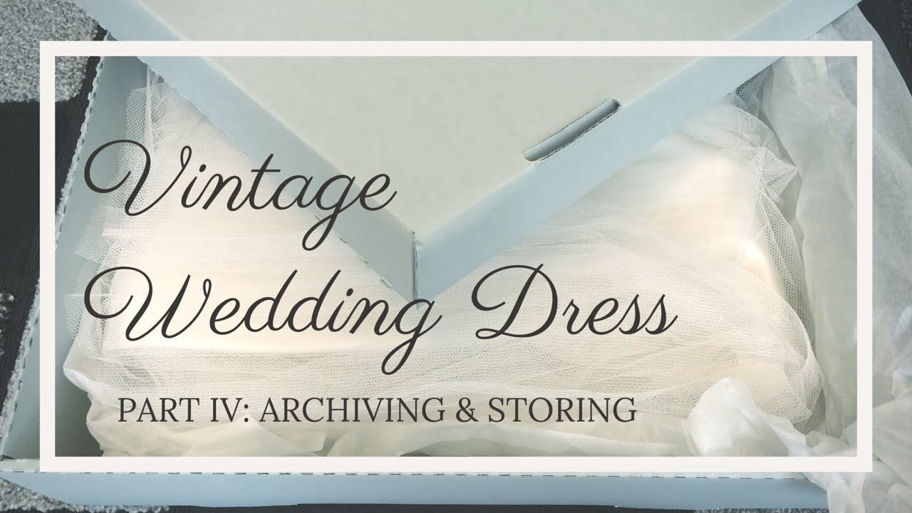 How to Store & Preserve a Vintage Wedding Dress - YouTube