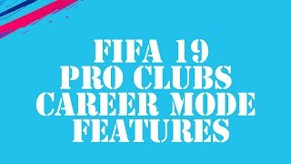 NEW UPDATE ON FIFA 19 PRO CLUBS & CAREER MODE FEATURES YOU MUST KNOW