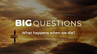 Big Questions Ep 4: What happens when we die?