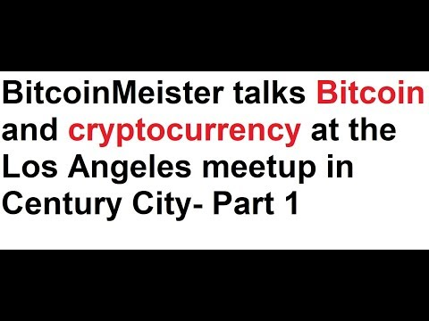 BitcoinMeister talks Bitcoin and cryptocurrency at the Los Angeles meetup in Century City- Part 1