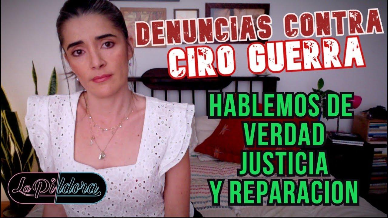 DENUNCIAS DE ACOSO CONTRA CIRO GUERRA para las víctimas VERDAD JUSTICIA Y REPARACION #LaPíldora