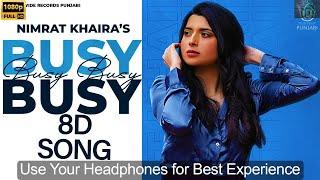 Tusi rehnde Busy Busy 8D song | Nimrat Khaira | latest punjabi song | new punjabi song | 8D MG