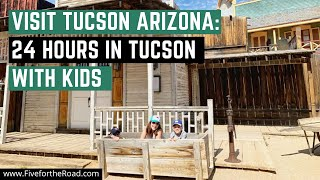 Tucson Attractions | 24 Hours Exploring Tucson Tourist Attractions for Families
