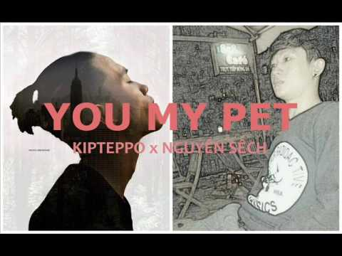 YOU MY PET  -  KIPTEPPO x NGUYÊN SẾCH