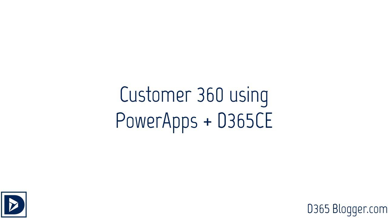 Customer 360 using PowerApps and D365 - D365 Blogger