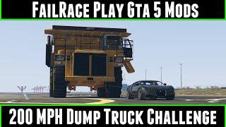 FailRace Play Gta 5 Mods 200 MPH Dump Truck Challenge