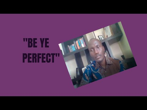 BE YE PERFECT /The standard that God calls us to attain