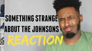 the strange thing about the johnsons reaction