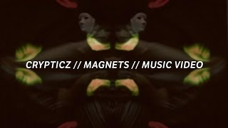 Crypticz - Magnets (Music Video)