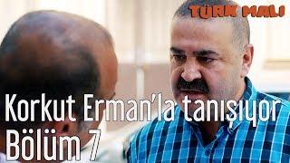 Türk Malı 7. Bölüm - Korkut Erman'la Tanışıyor