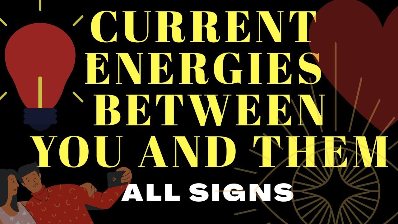 😍(ALL SIGNS)💓✨👍 CURRENT ENERGIES BETWEEN YOU AND THEM ♈♉♊♋♌♍♎♏♐♑♒♓