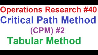 operations research tutorial 40 network analysis 8 critical path method cpm 2 tabular method