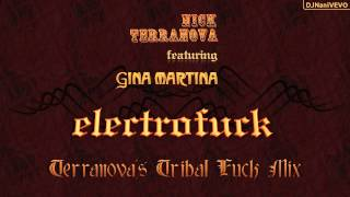 Download Nick Terranova Feat. Gina Martina - Elektrofuck (Terranova's Tribal Fuck Mix) MP3 song and Music Video
