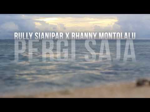 Rully Sianipar Feat. Rhanny Montolalu - Pergi Saja (Katakan Putus OST)