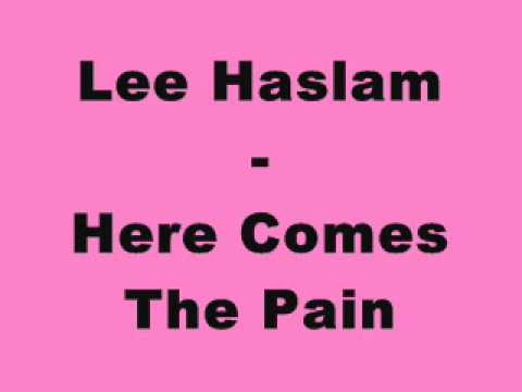 Lee Haslam - Here Comes The Pain