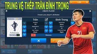 Thử Ra mắt Trung Vệ THÉP Trần Đình Trọng và cái kết Dream League Soccer 2019