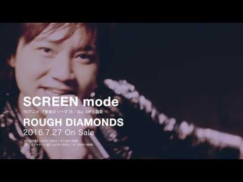 SCREEN Mode / ROUGH DIAMONDS - MV Full Size Ver.