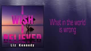 """Liz Kennedy  - """"I Wish I Believed"""" Lyric Video"""