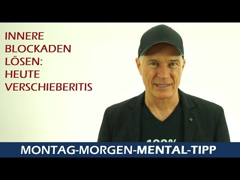 Mental Tipp Innere Blockaden lösen: Verschieberitis