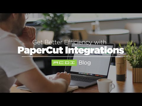 Get Better Efficiency with PaperCut Integrations | ACDI Blog
