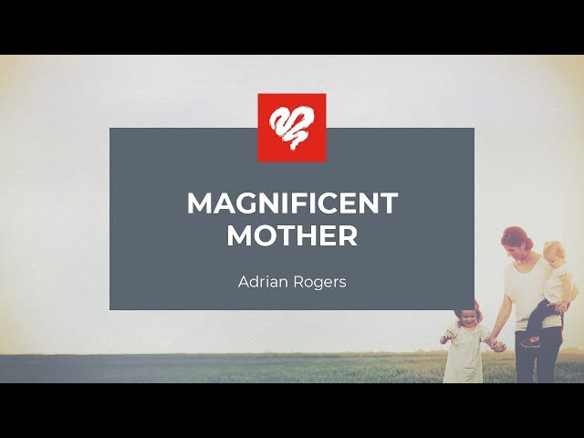 Adrian Rogers: Magnificent Mother #1997