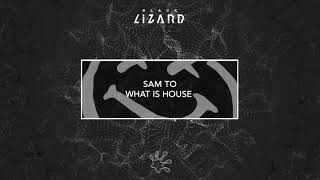 Sam To - What Is House