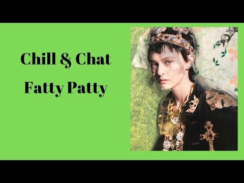 Chill & Chat | Fatty Patty | Last In Southern California