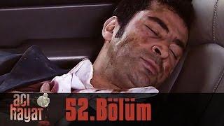 Acı Hayat 52.Bölüm Tek Part İzle (HD)