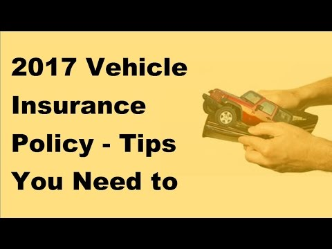 2017 Vehicle Insurance Policy |  Tips You Need to Get Cheap Car Insurance