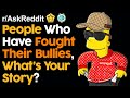 People Who Have Fought Their Bullies, What's Your Story? (r/AskReddit | Reddit Stories)