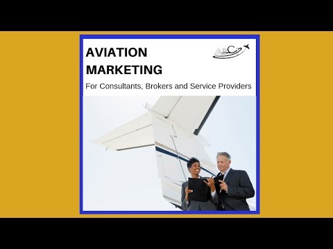 Aviation Marketing for Consultants, Brokers and Service Providers