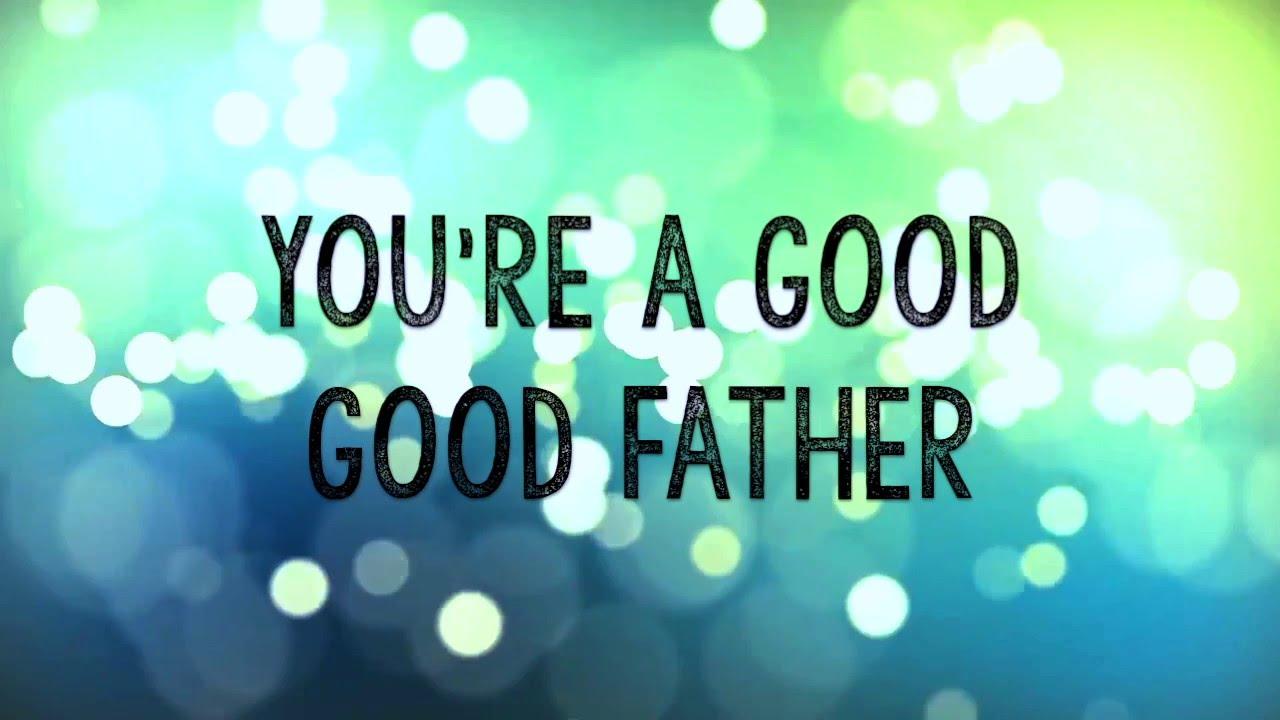 good good father w lyrics chris tomlin youtube