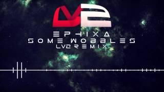 Ephixa - Some Wobbles (LV2 Remix)