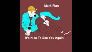 Mark Flan - It's Nice To See you Again Ep
