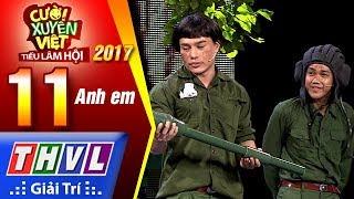 THVL | Cười xuyên Việt – Tiếu lâm hội 2017: Tập 11 FULL – Anh em