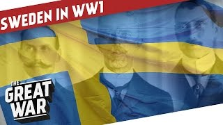 Sweden during World War 1 - Balancing Neutrality I THE GREAT WAR Special