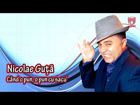 Nicolae Guta - Cand o pun, o pun cu sacu'