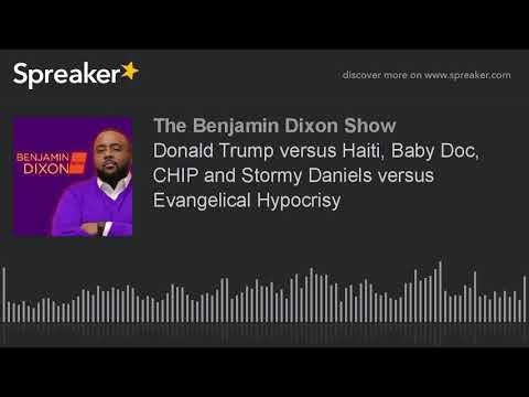 Donald Trump versus Haiti, Baby Doc, CHIP and Stormy Daniels versus Evangelical Hypocrisy
