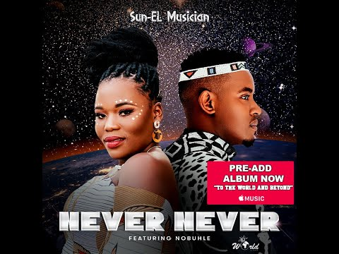 Sun-EL Musician Feat. Nobuhle - Never Never (Official Audio)