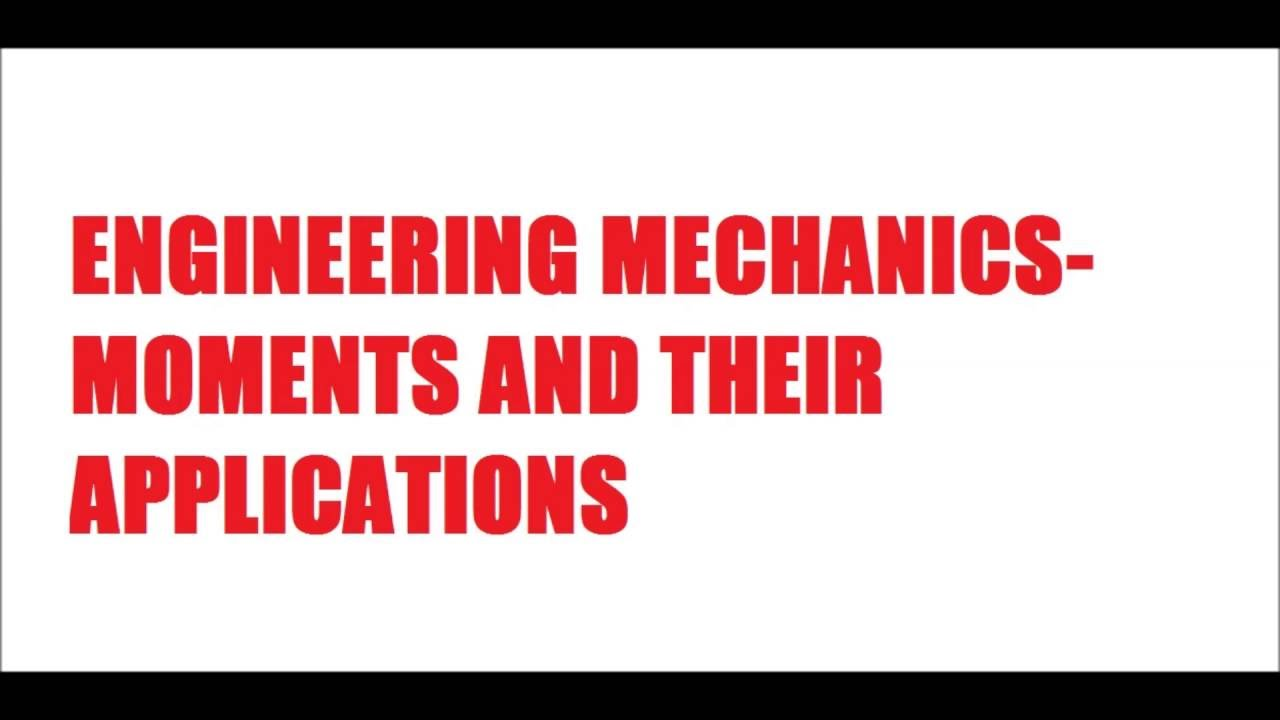 Engineering Mechanics- Moments and their application (theory)