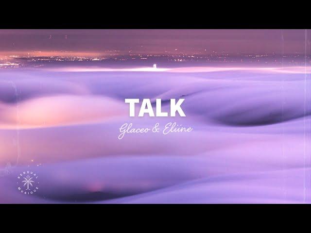 Glaceo & Eliine - Talk (Lyrics)