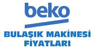 Beko Bulaşık Makinesi Fiyatları | Beko Bulaşık Makinesi Modelleri