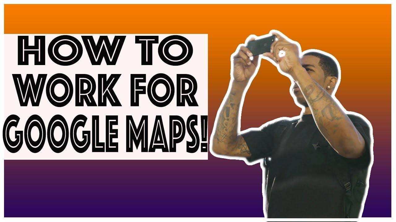 HOW TO WORK FOR GOOGLE MAPS