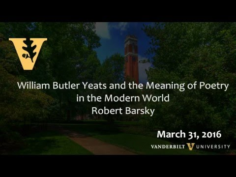William Butler Yeats and the Meaning of Poetry in the Modern World - 3.31.16